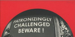 Patronizingly Challenged Beware! New Writing by the North West Disabled Writers Workshop